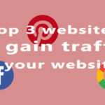 Top 3 websites to gain traffic to your website